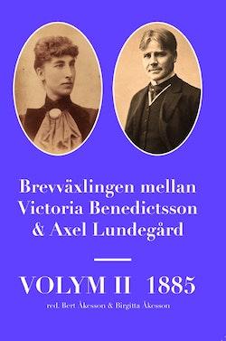 Brevväxlingen mellan Victoria Benedictsson och Axel Lundegård. Vol. 2, 1885