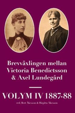 Brevväxlingen mellan Victoria Benedictsson och Axel Lundegård. Vol. 4, 1887-88