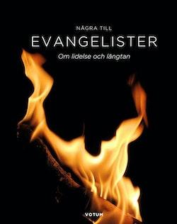 Några till evangelister : om lidelse och längtan