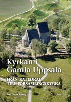 Kyrkan i Gamla Uppsala : från katedral till församlingskyrka