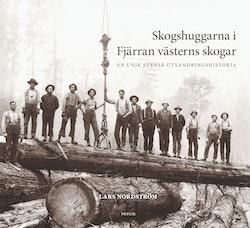 Skogshuggarna i Fjärran västerns skogar : en unik svensk utvandringshistoria