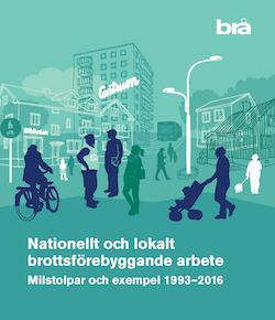Nationellt och lokalt brottsförebyggande arbete : milstolpar och exempel 1993-2016