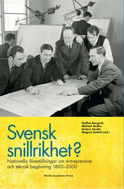 Svensk snillrikhet? : nationella föreställningar om entreprenörer och teknisk begåvning 1800-2000