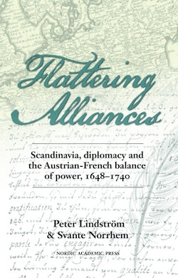 Flattering alliances : Scandinavia, diplomacy and the Austrian-French balance of power 1648–1740
