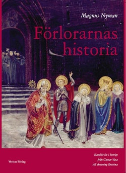 Förlorarnas historia : katolskt liv i Sverige från Gustav Vasa till drottning Kristina