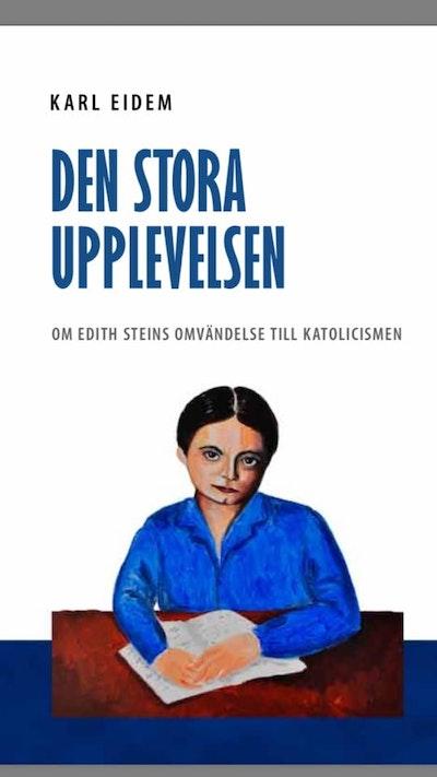 Den stora upplevelsen : om Edith Steins omvändelse till katolicismen