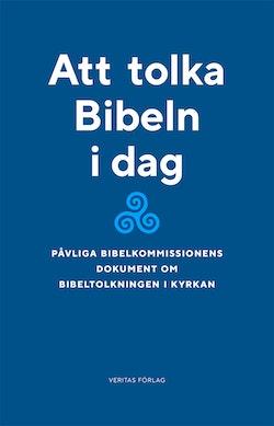 Att tolka Bibeln i dag : påvliga bibelkommissionens dokument om bibeltolkningen i kyrkan (1993)