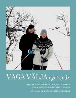 Våga välja eget spår : skidåkarna Anna och Johan Olsson och mentale coachen Stig Wiklund