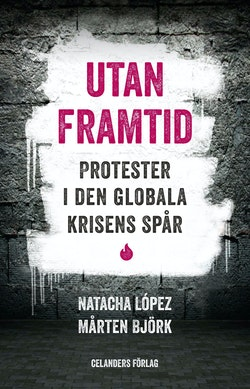 Utan framtid : protester i den globala krisens spår
