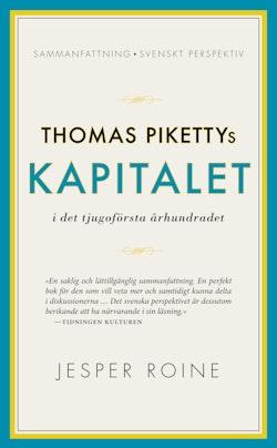 Thomas Pikettys Kapitalet i det tjugoförsta århundradet : sammanfattning, svenskt perspektiv