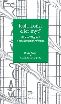 Kult, konst eller myt? : Richard Wagner i tvärvetenskaplig belysning