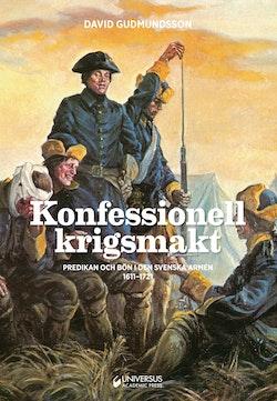 Konfessionell krigsmakt : predikan och bön i den svenska armén 1611-1721