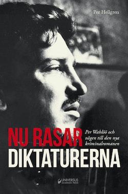 Nu rasar diktaturerna! Per Wahlöö och vägen till den nya kriminalromanen