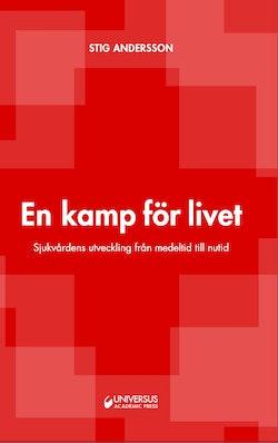 En kamp för livet : sjukvårdens utveckling från medeltid till nutid