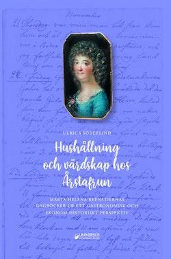 Hushållning och värdskap hos Årstafrun : Märta Helena Reenstiernas dagböcker ur ett gastronomiskt och ekonom-historiskt perspektiv