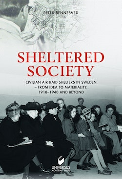Sheltered society : civilian air raid shelters in Sweden 1918-40 and beyond