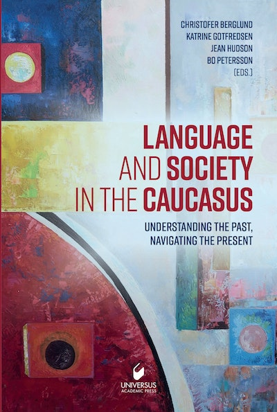 Language and society in the caucasus : understanding the past, navigating the present