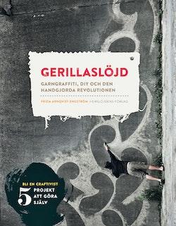 Gerillaslöjd : garngraffiti, DIY och den handgjorda revolutionen