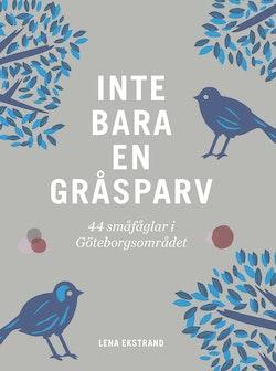 Inte bara en gråsparv : 44 småfåglar i Göteborgsområdet