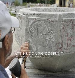 Att hugga en dopfunt : en kopia av Byzantios Öjafunt