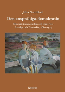 Den enspråkiga demokratin : minoriteterna, skolan och imperiet, Sverige och Frankrike, 1880-1925