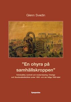 En ohyra på samhällskroppen : kriminalitet, kontroll och modernisering i Sverige och Sundsvallsdistriktet under 1800- och det tidiga 1900-talet