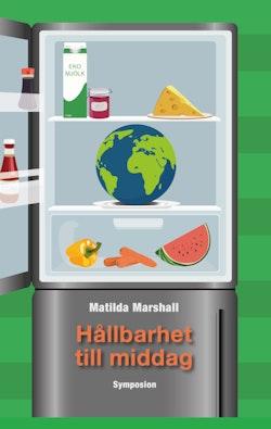 Hållbarhet till middag : en etnologisk studie om hur miljövängligt ätande..