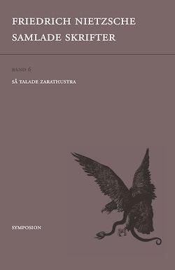 Samlade skrifter. Bd 6, Så talade Zarathustra