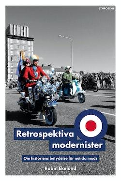 Retrospektiva modernister : om historiens betydelse för nutida mods