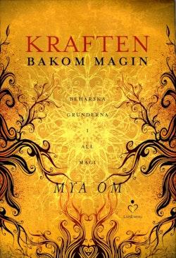 Kraften bakom magin : behärska grunderna i all magi