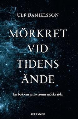 Mörkret vid tidens ände : en bok om universums mörka sida