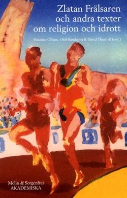 Zlatan frälsaren och andra texter om religion och idrott : en festskrift till David Westerlund
