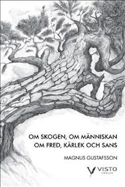 Om skogen, om människan, om fred, kärlek och sans