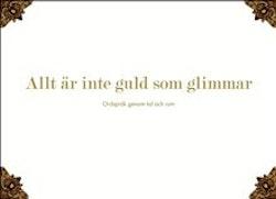 Allt är inte guld som glimmar : ordspråk genom tid och rum