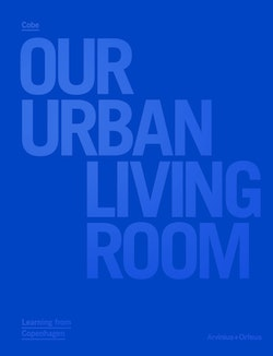 Cobe : Our Urban Living Room - Learning from Copenhagen