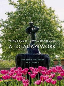 Prince Eugen's Waldemarsudde : A Total Artwork