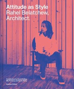 Attitude as Style : Rahel Belatchew, Architect