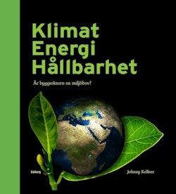 Klimat Energi Hållbarhet : är byggsektorn en miljöbov?