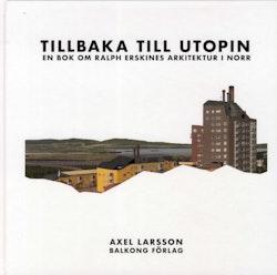 Tillbaka till utopin : En bok om Ralph Erskines arkitektur i norr