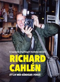 Richard Cahlen : Ett liv med kändisar i fokus. En legendarisk mingelfotogra