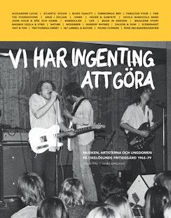 Vi har ingenting att göra : musiken, artisterna och ungdomen på Oxelösunds fritidsgård 1965-79