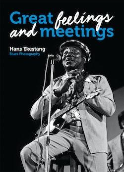 Great Feelings and Meetings : Blues Photography by Hans Ekestang