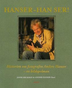 Hanser - han ser! - Historien om fotografen Anders Hanser - en bildspelman