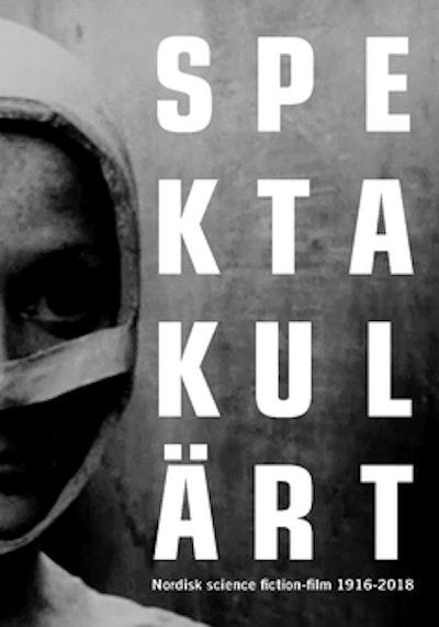 Spektakulärt : nordisk science fiction-film 1916-2018