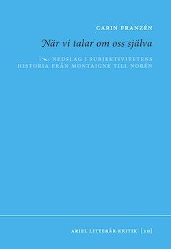 När vi talar om oss själva : nedslag i subjektivitetens historia från montaigne till Norén