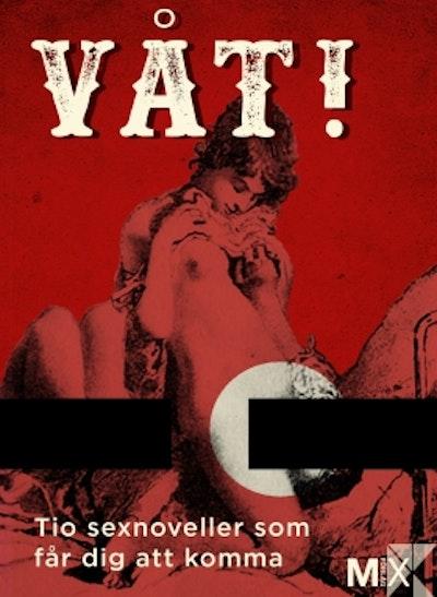 Våt! : Tio noveller som får dig att komma