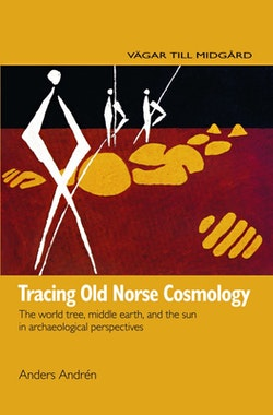 Tracing Old Norse Cosmology: The world tree, middle earth and the sun in archaeological perspectives