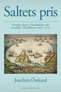 Saltets pris : svenska slavar i Nordafrika och handeln i Medelhavet 1650-1770