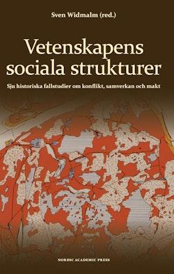 Vetenskapens sociala strukturer : sju historiska fallstudier om konflikt, samverkan och makt