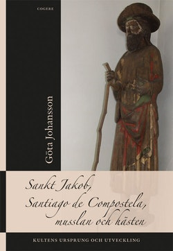 Sankt Jakob, Santiago de Compostela, musslan och hästen : kultens ursprung och utveckling